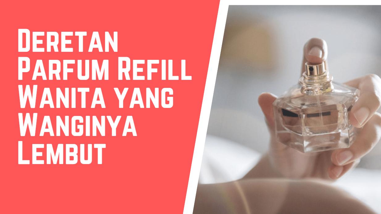 +HARGA! 10 Parfum Refill Wanita yang Wanginya Lembut dan Tahan Lama