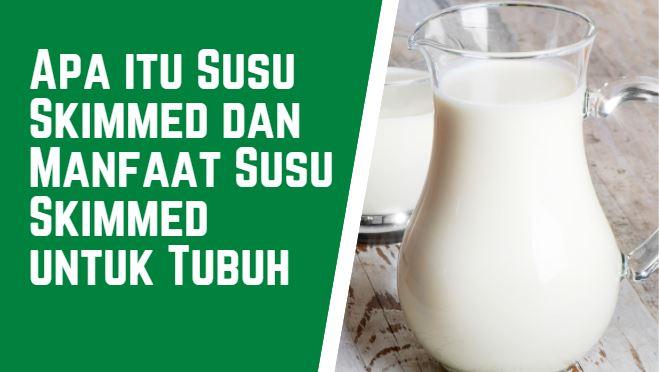 Apa itu Susu Skimmed dan Manfaat Susu Skimmed untuk Tubuh